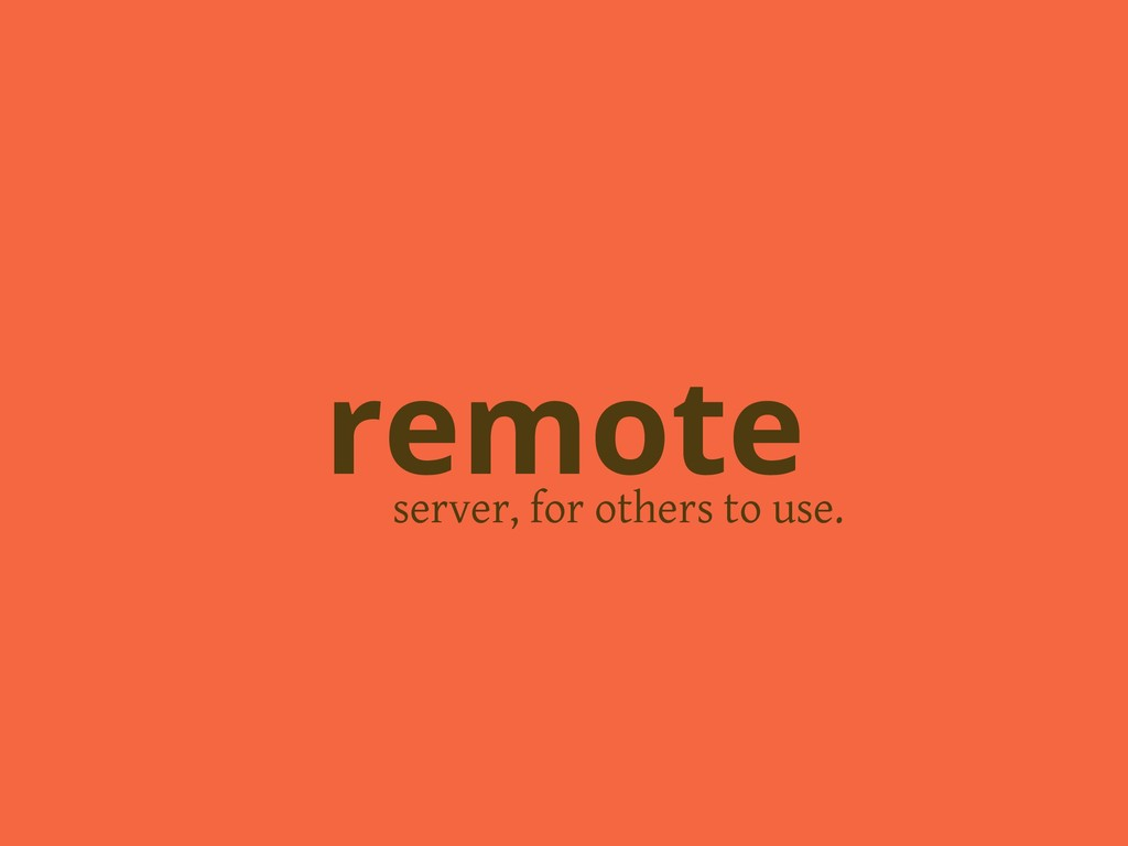 server, for others to use. remote