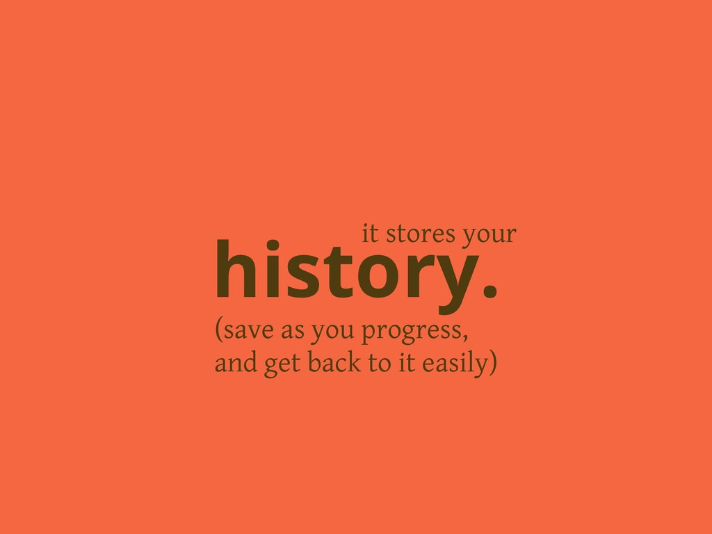 (save as you progress, and get back to it easil...