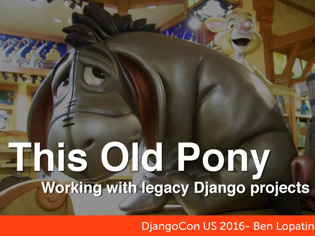 This Old Pony DjangoCon US 2016- Ben Lopatin Wo...