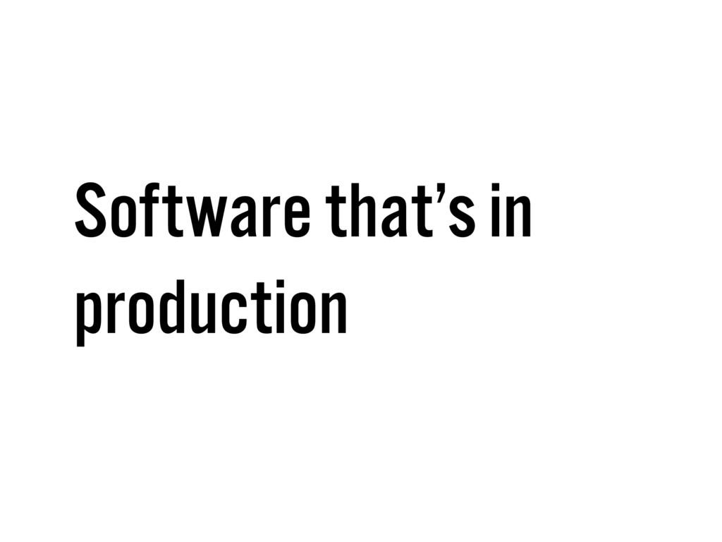 Software that's in production