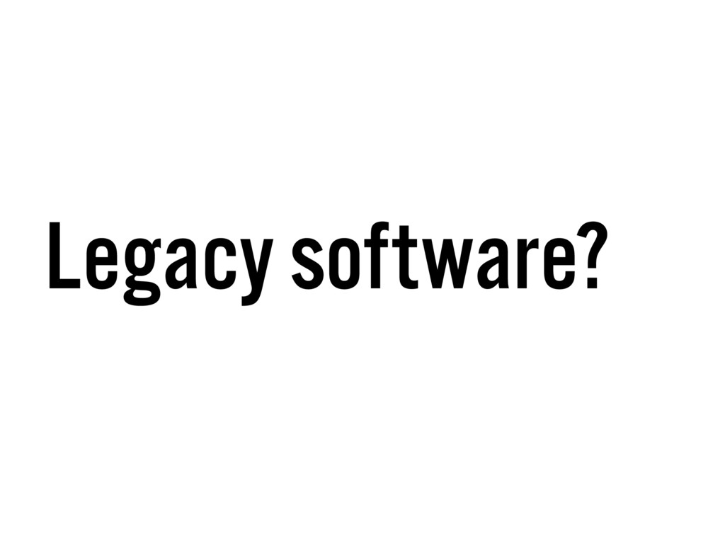 Legacy software?