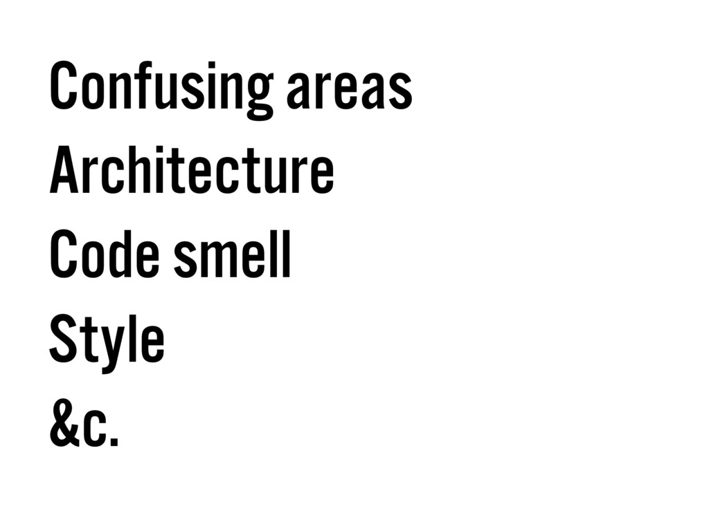 Confusing areas Architecture Code smell Style &...