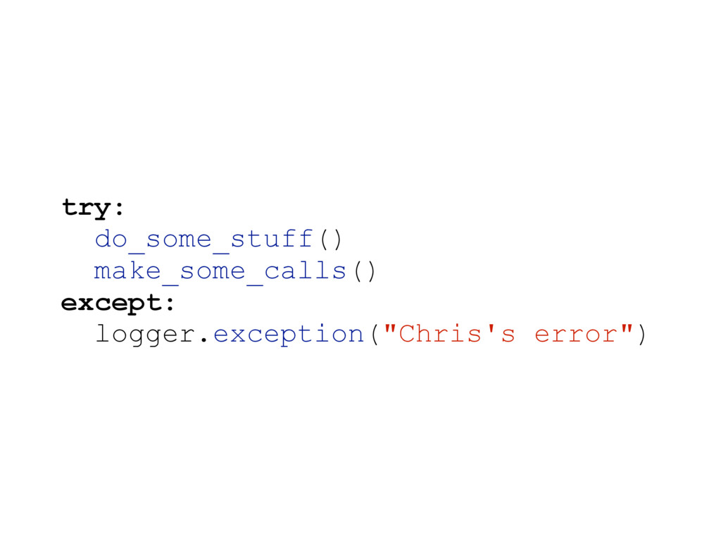try: do_some_stuff() make_some_calls() except: ...