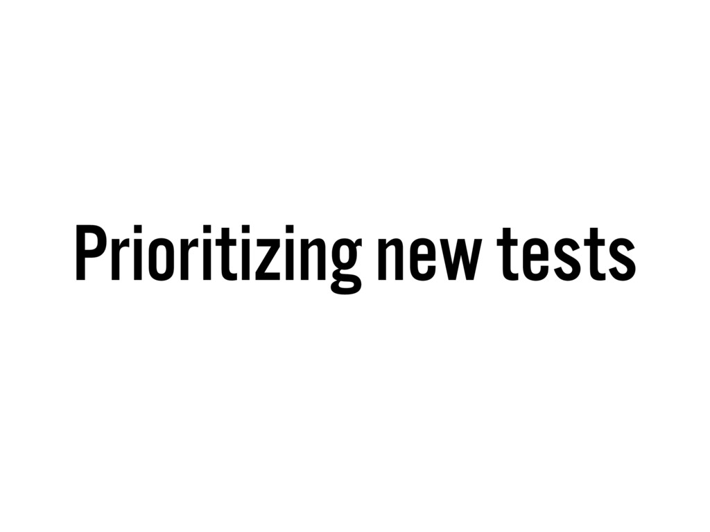 Prioritizing new tests