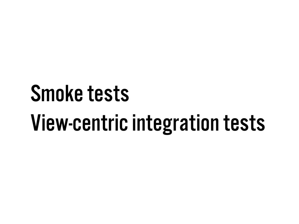 Smoke tests View-centric integration tests