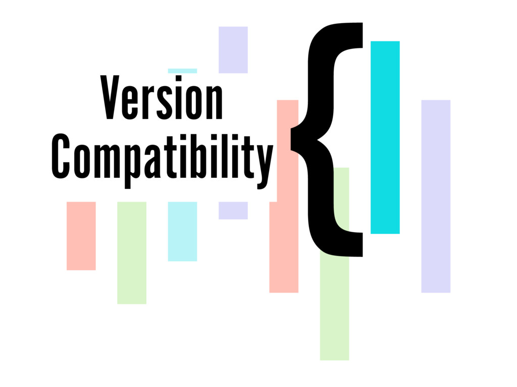 { Version Compatibility
