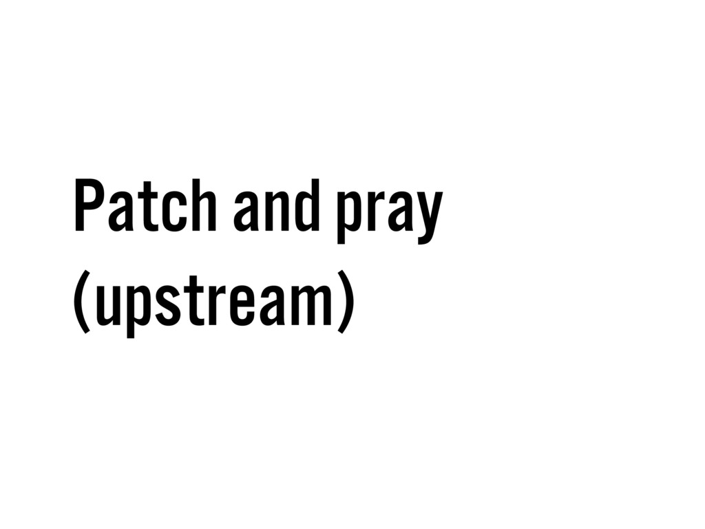 Patch and pray (upstream)