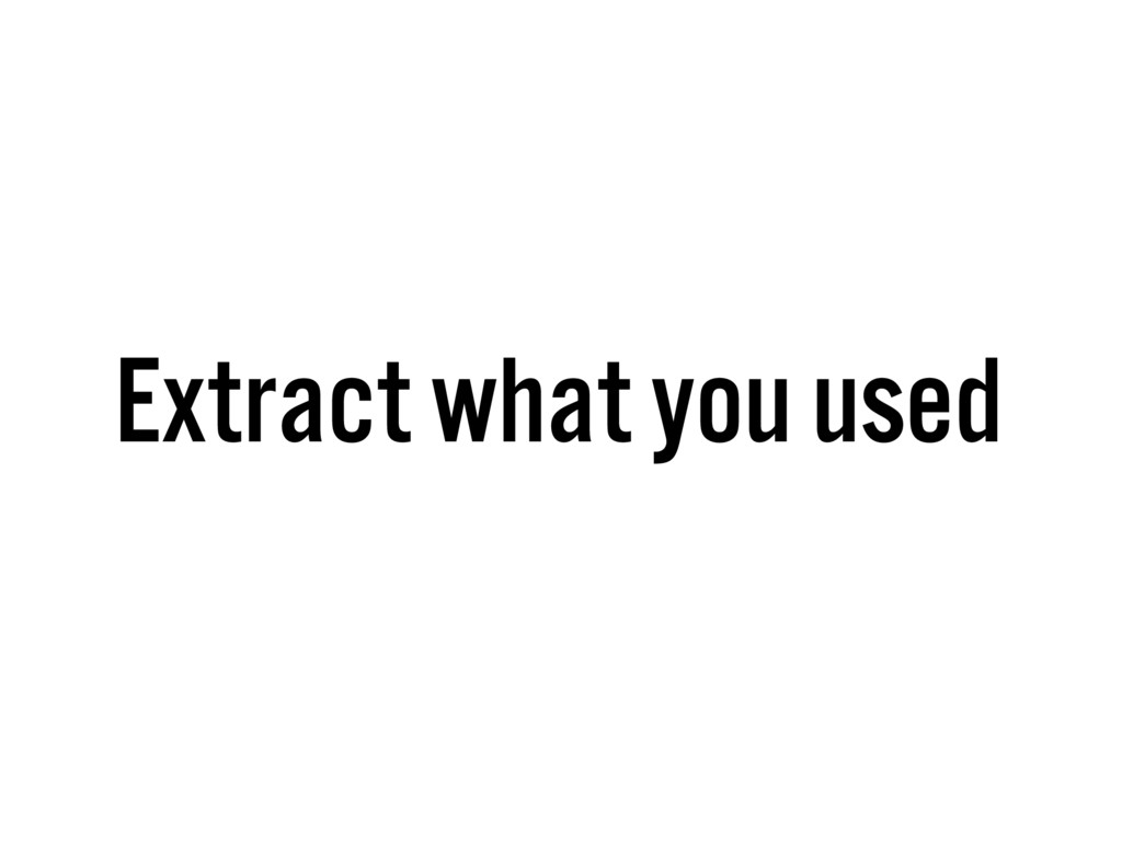 Extract what you used