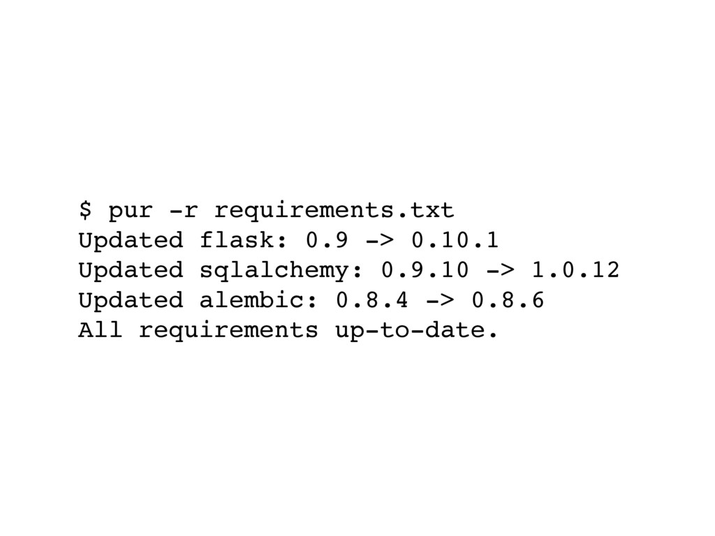 $ pur -r requirements.txt Updated flask: 0.9 ->...