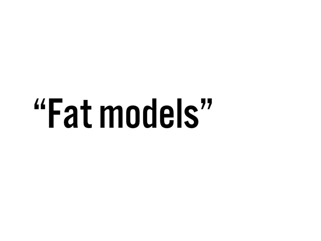 """""""Fat models"""""""