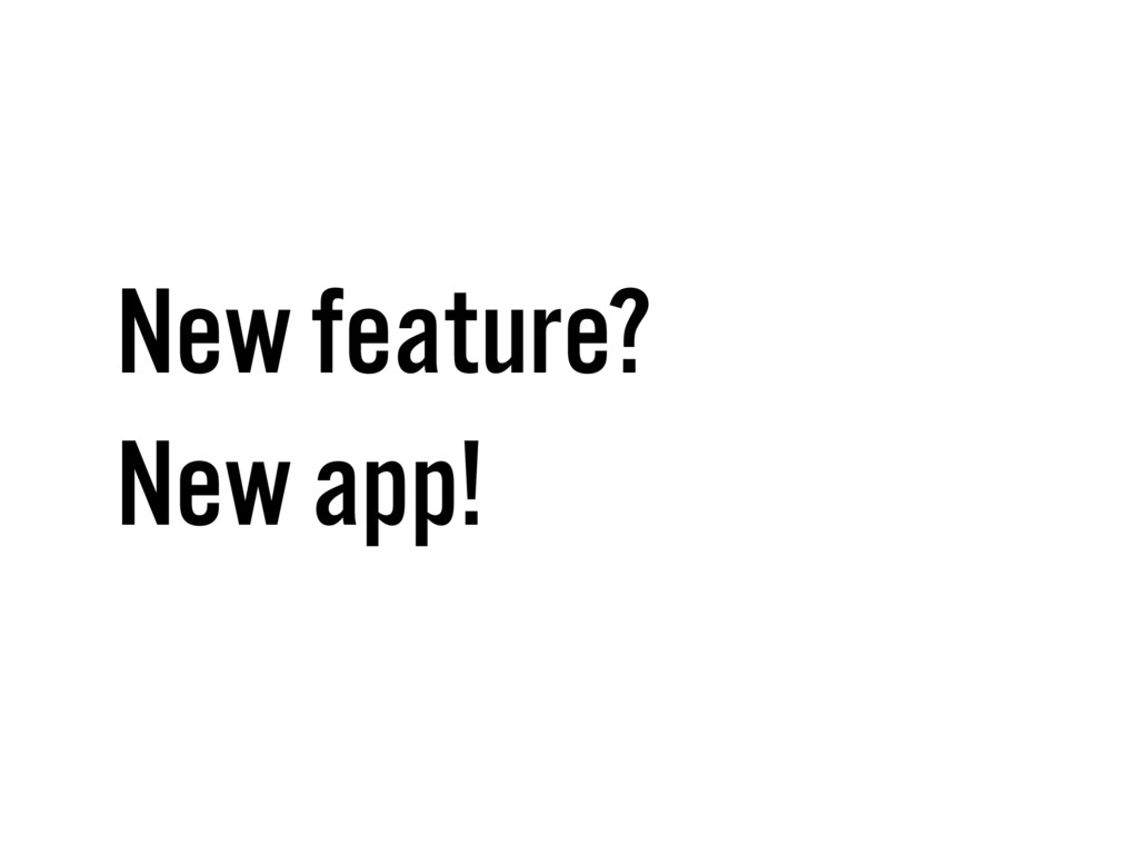 New feature? New app!
