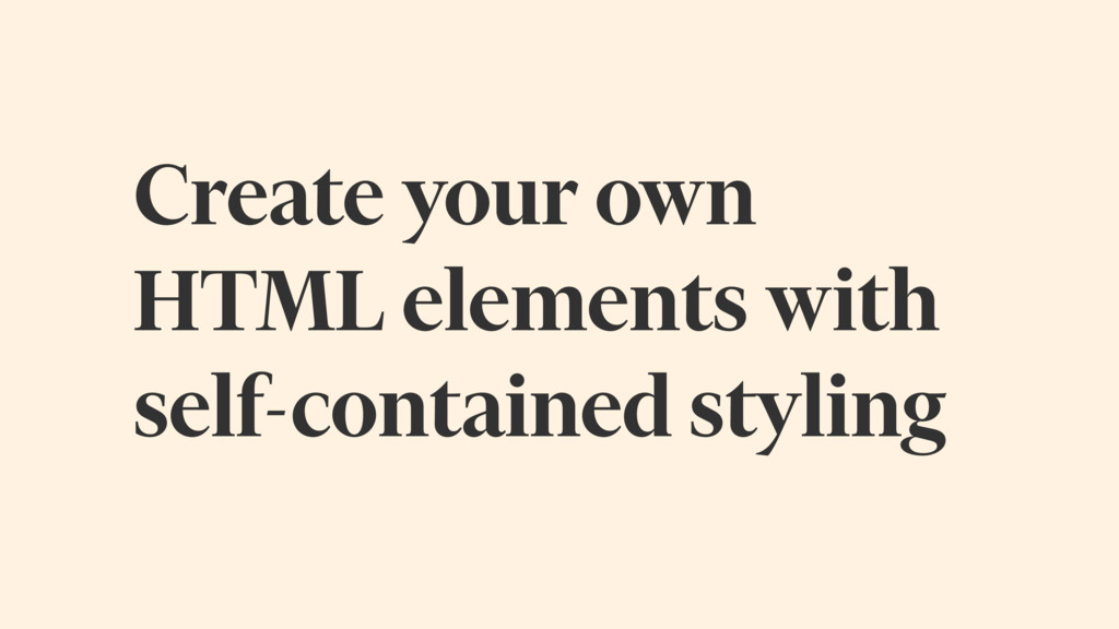 Create your own HTML elements with self-contain...