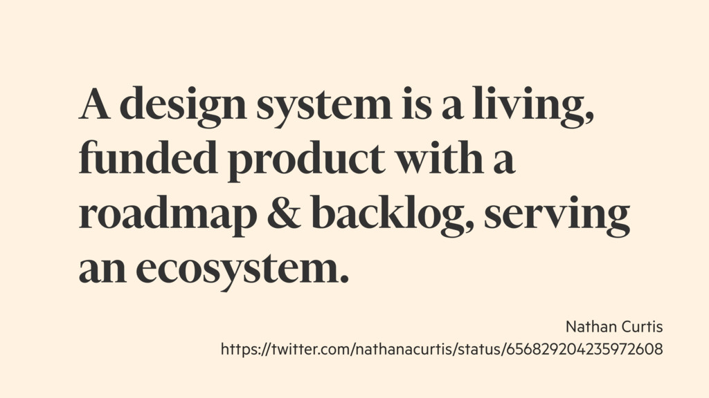 A design system is a living, funded product wit...