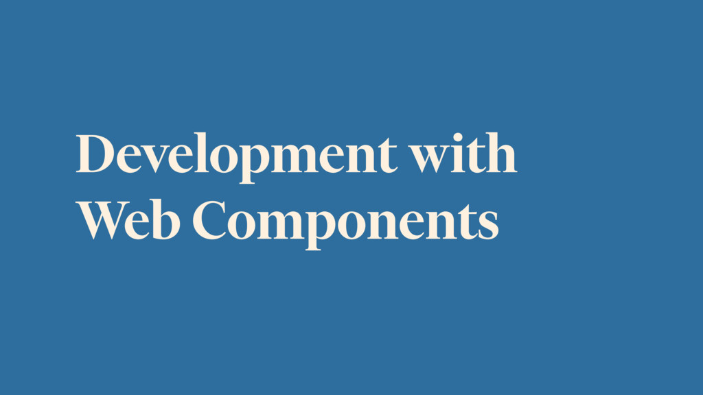 Development with Web Components