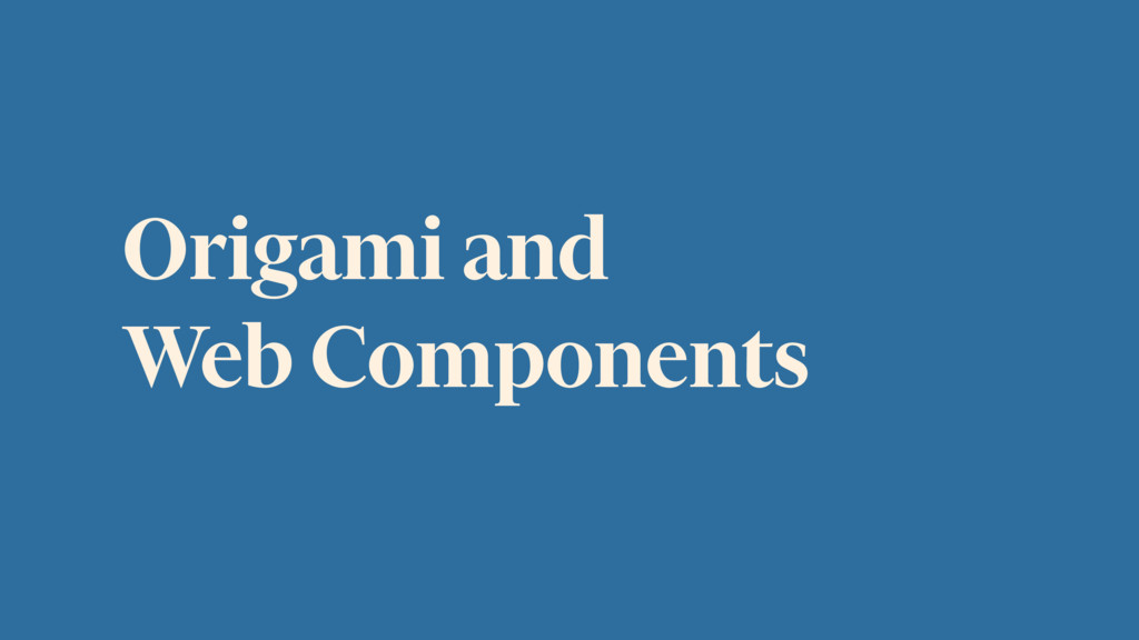 Origami and Web Components