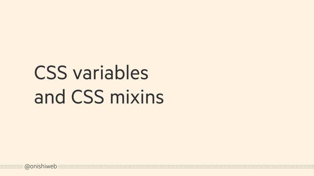 CSS variables and CSS mixins @onishiweb