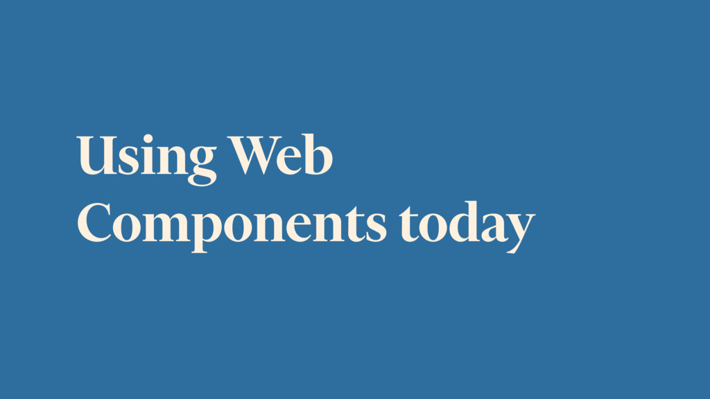 Using Web Components today