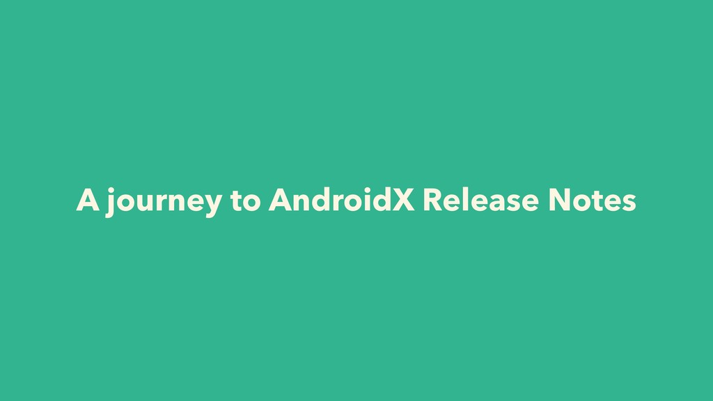 A journey to AndroidX Release Notes