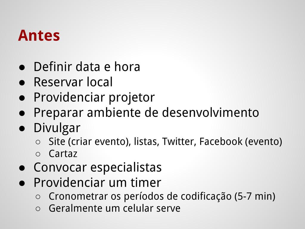 Antes ● Definir data e hora ● Reservar local ● ...