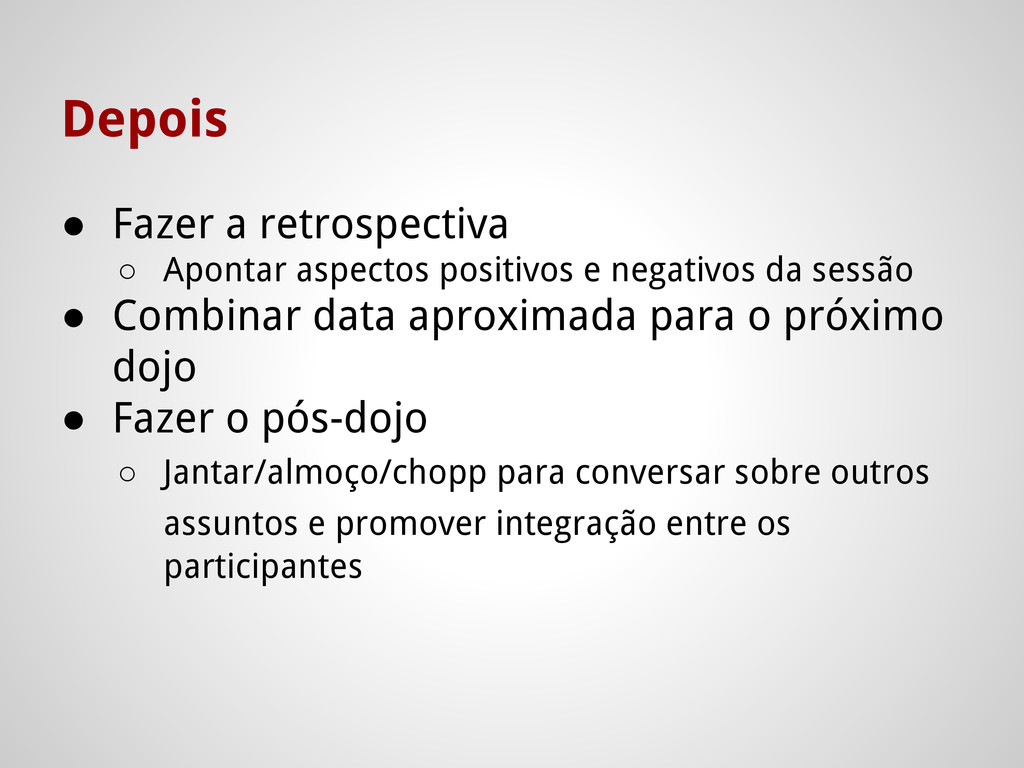 Depois ● Fazer a retrospectiva ○ Apontar aspect...