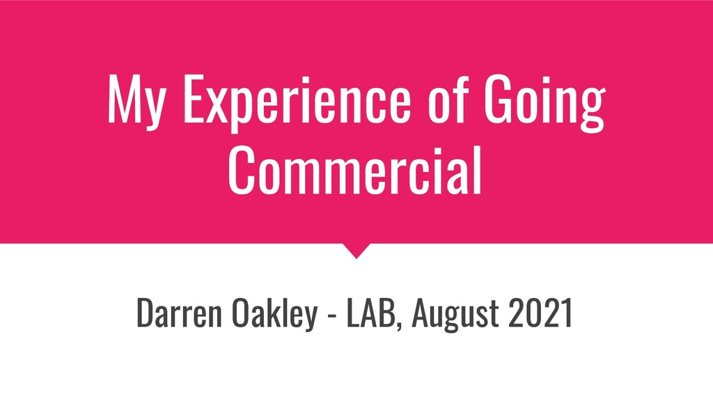 My Experience of Going Commercial Darren Oakley...