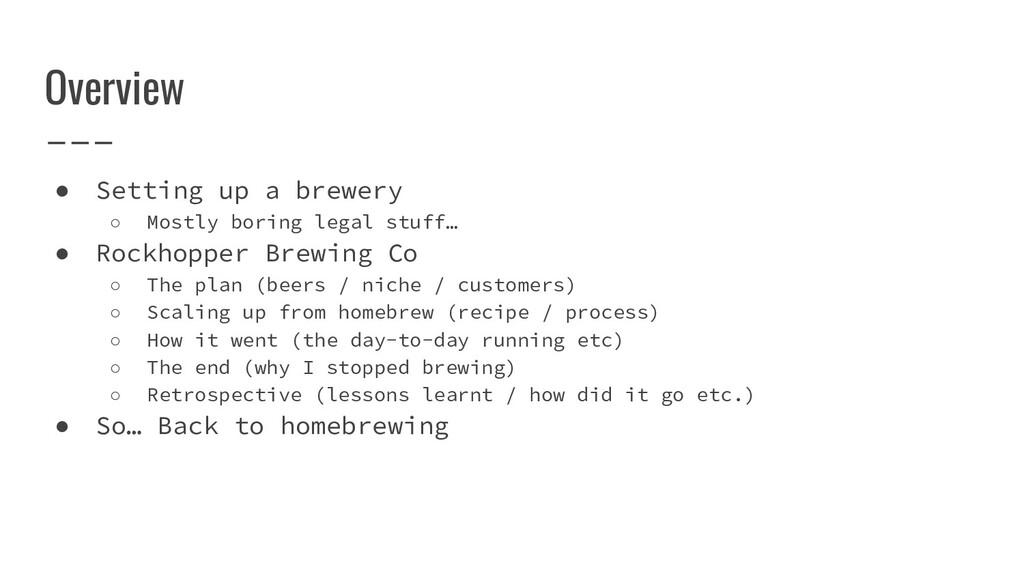 Overview ● Setting up a brewery ○ Mostly boring...
