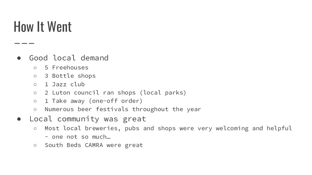 How It Went ● Good local demand ○ 5 Freehouses ...