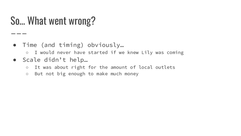 So… What went wrong? ● Time (and timing) obviou...