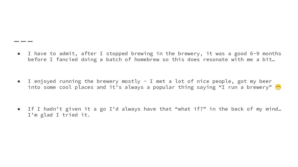 ● I have to admit, after I stopped brewing in t...
