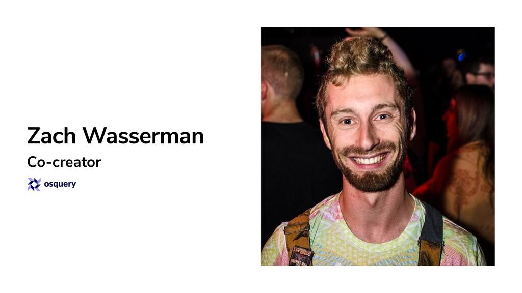Zach Wasserman Co-creator