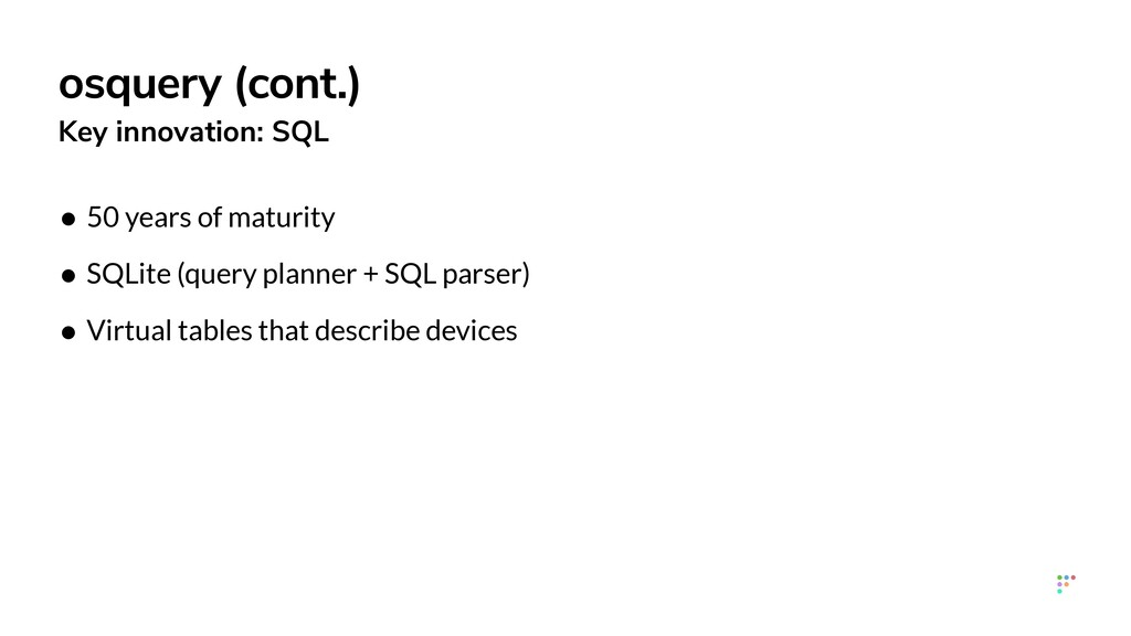 osquery (cont.) Key innovation: SQL • 50 years ...