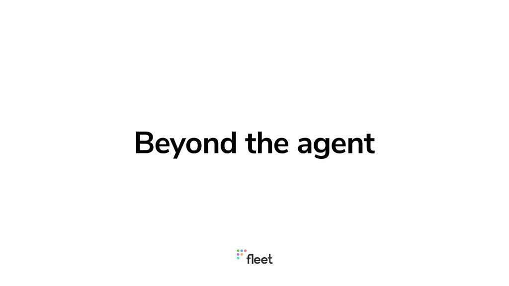Beyond the agent