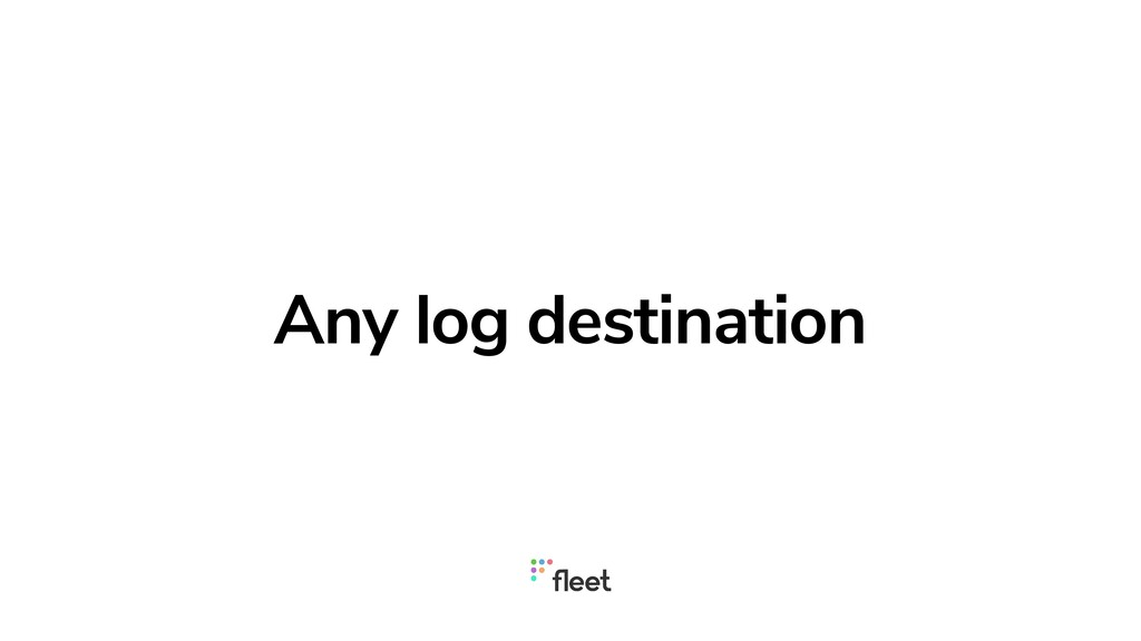 Any log destination