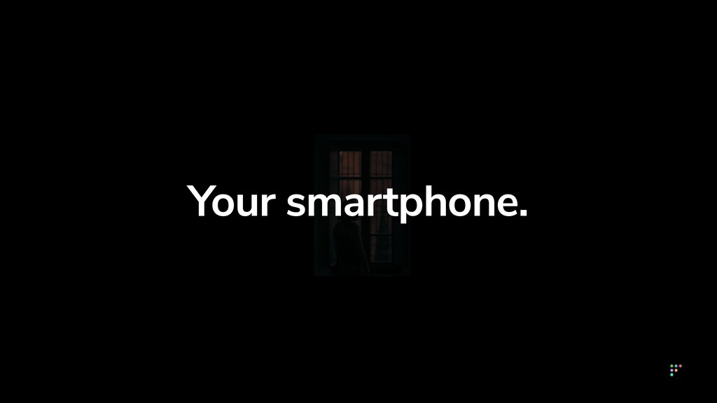 Your smartphone.