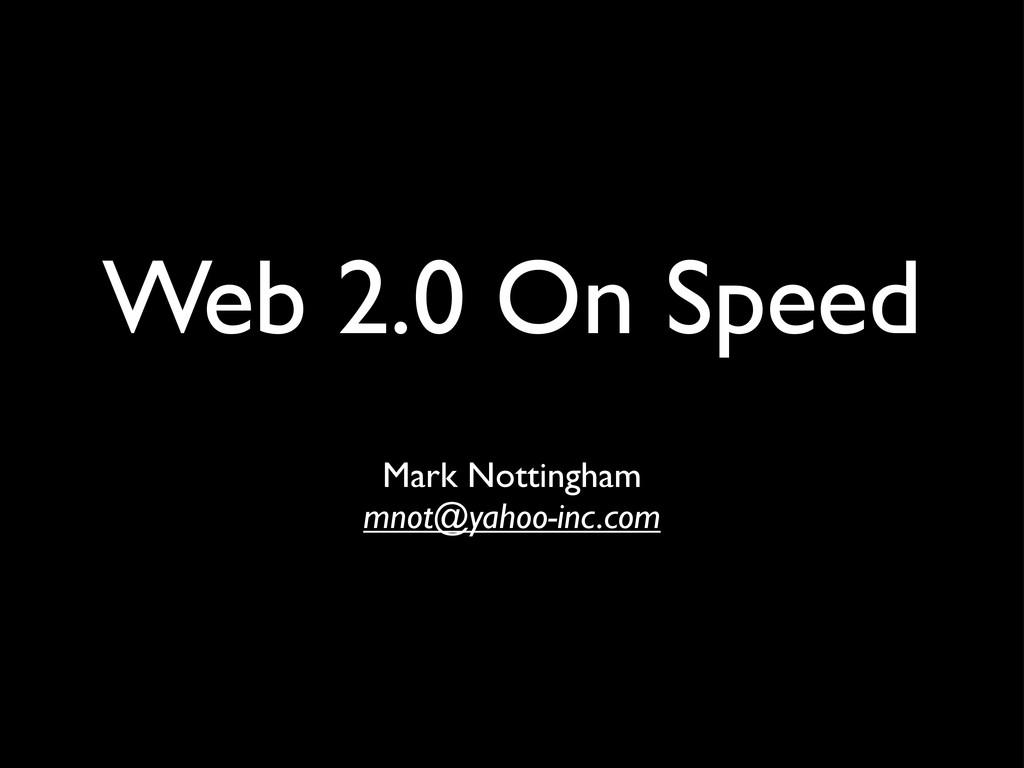 Web 2.0 On Speed Mark Nottingham mnot@yahoo-inc...