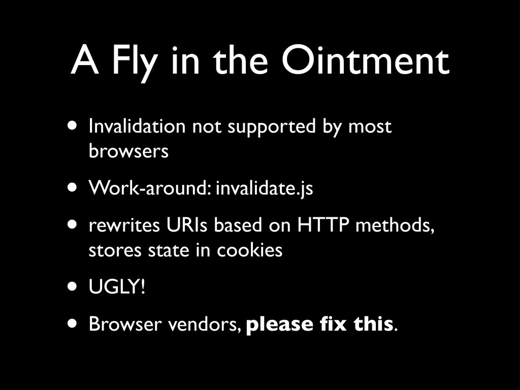 A Fly in the Ointment • Invalidation not suppor...