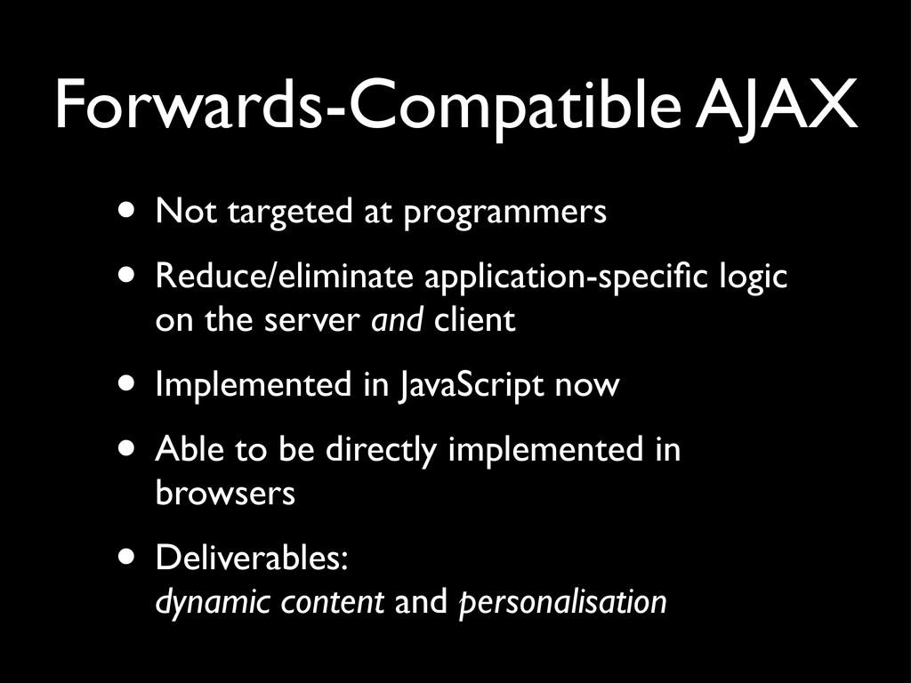 Forwards-Compatible AJAX • Not targeted at prog...