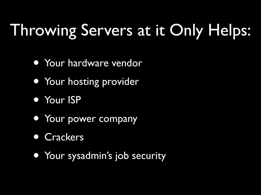 Throwing Servers at it Only Helps: • Your hardw...