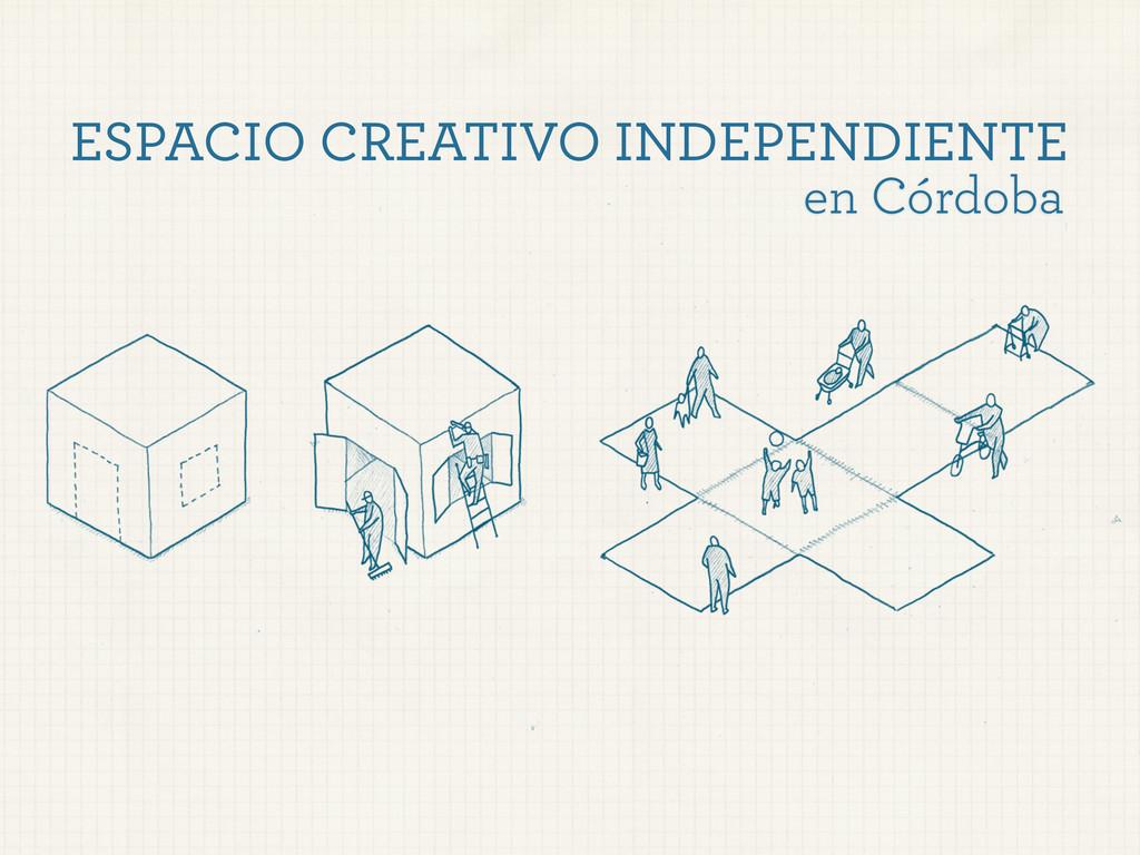 ESPACIO CREATIVO INDEPENDIENTE en Córdoba