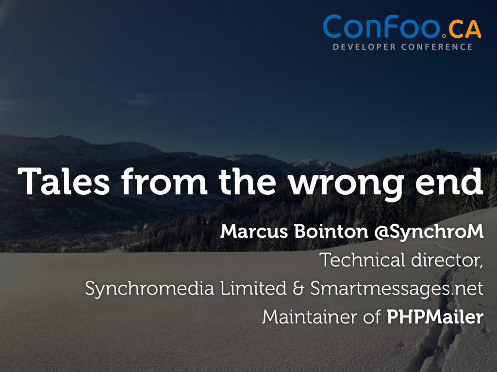 Tales from the wrong end Marcus Bointon @Synchr...