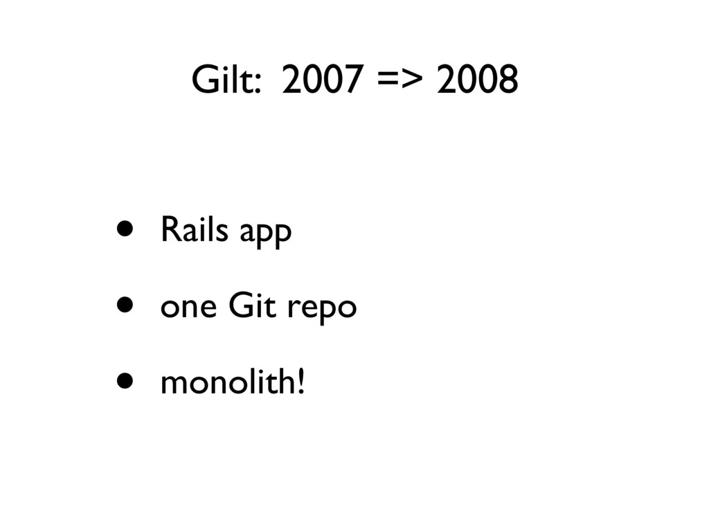 • Rails app • one Git repo • monolith! Gilt: 20...