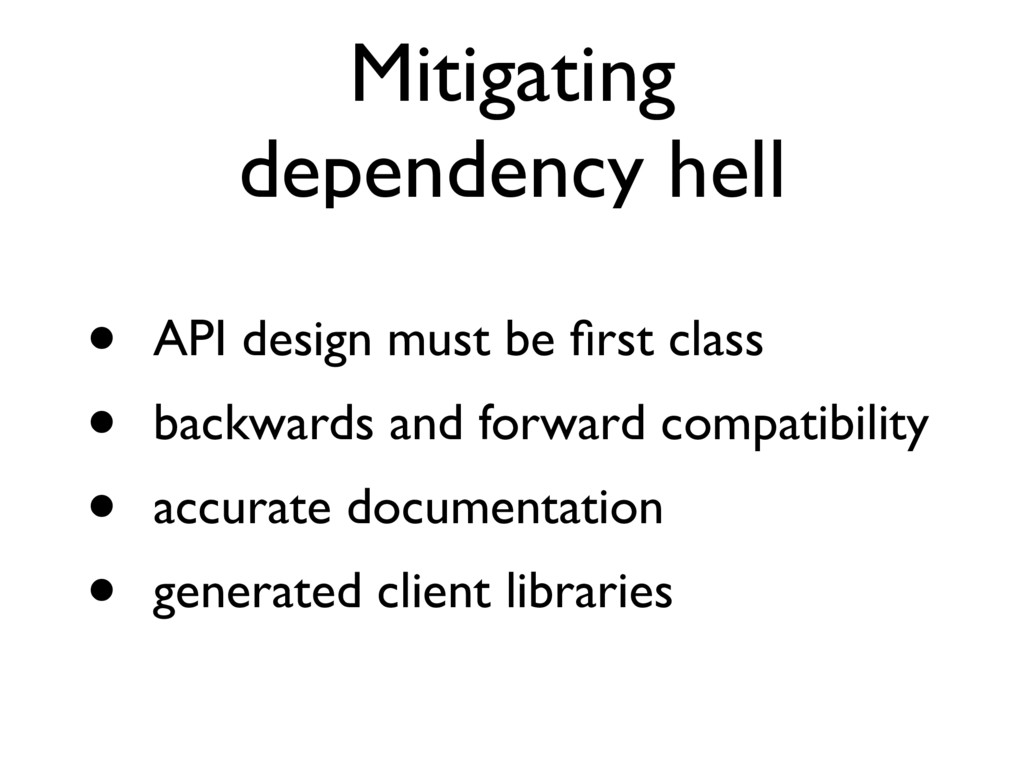 Mitigating dependency hell • API design must be...