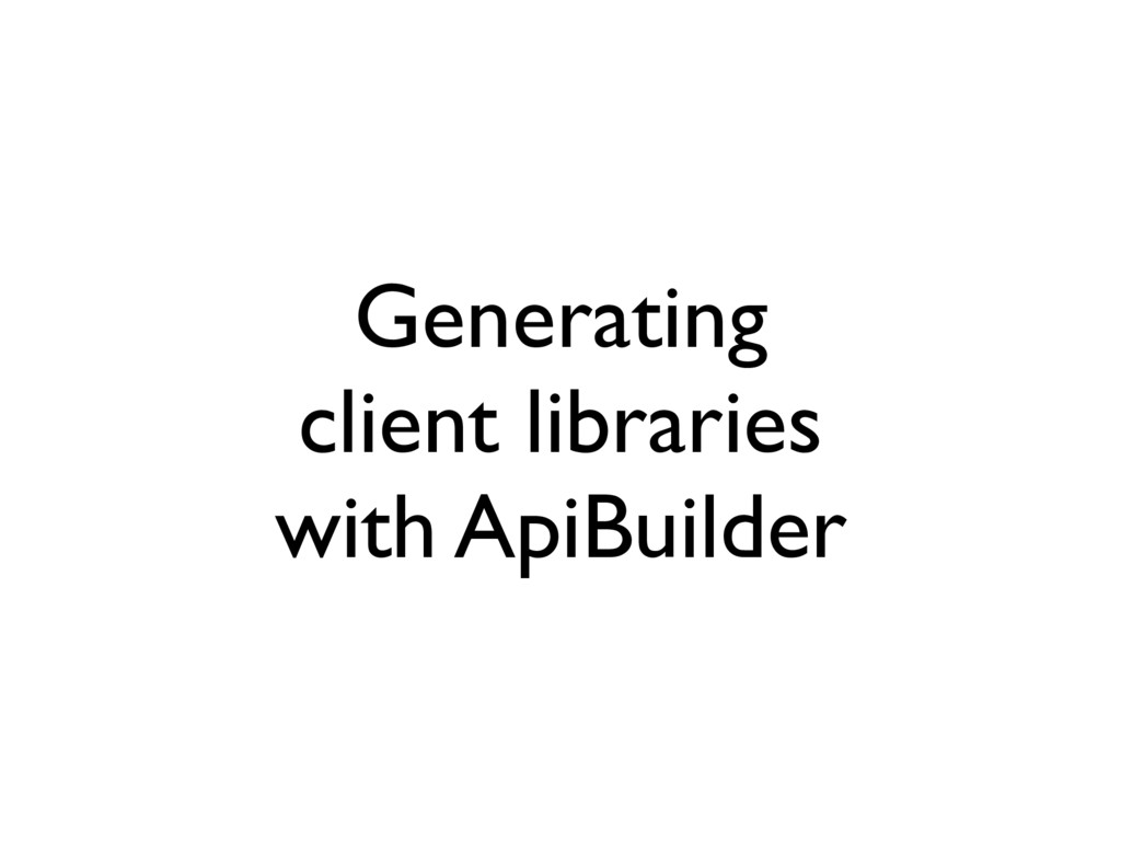 Generating client libraries with ApiBuilder