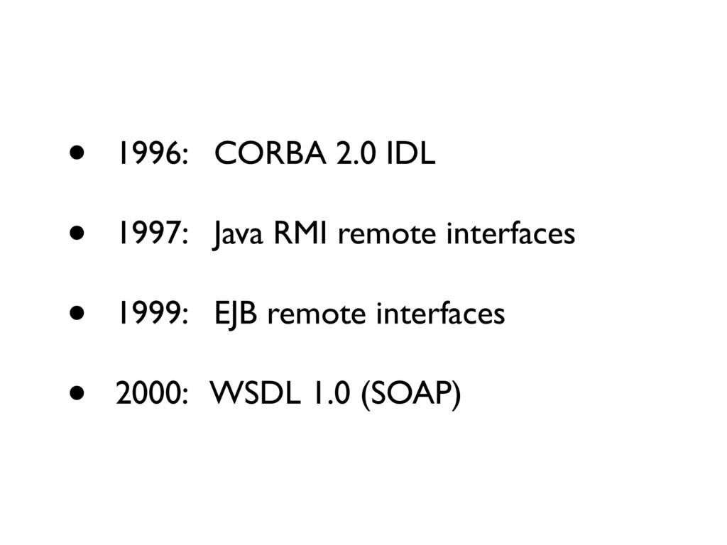 • 1996: CORBA 2.0 IDL • 1997: Java RMI remote i...
