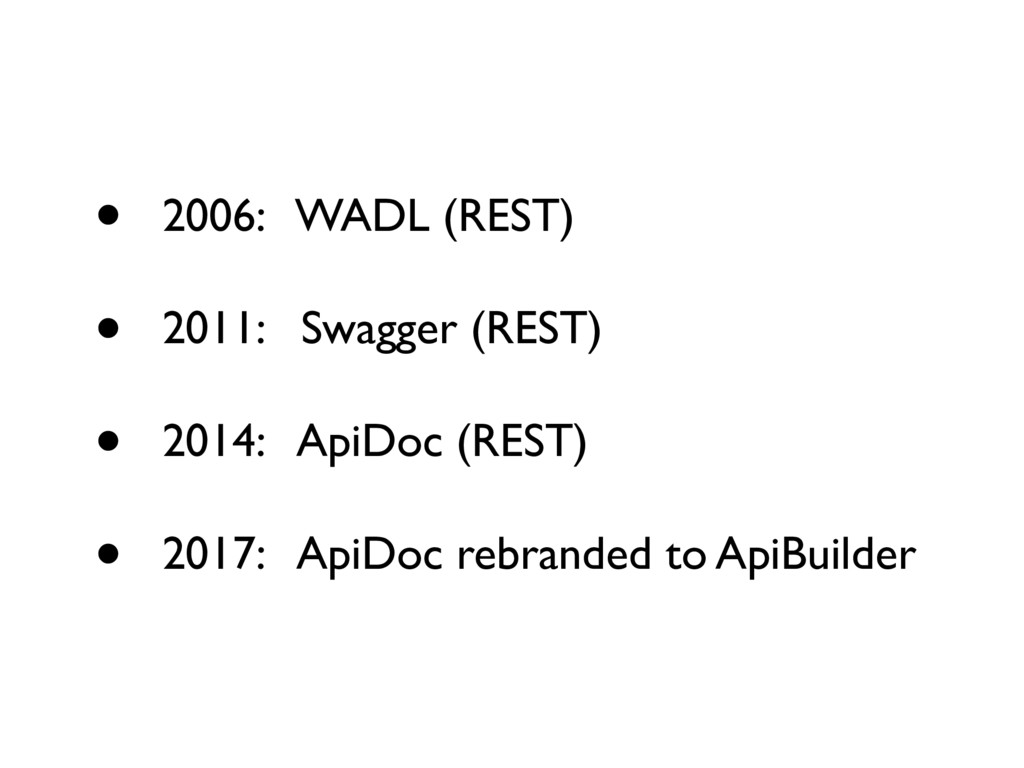 • 2006: WADL (REST) • 2011: Swagger (REST) • 20...