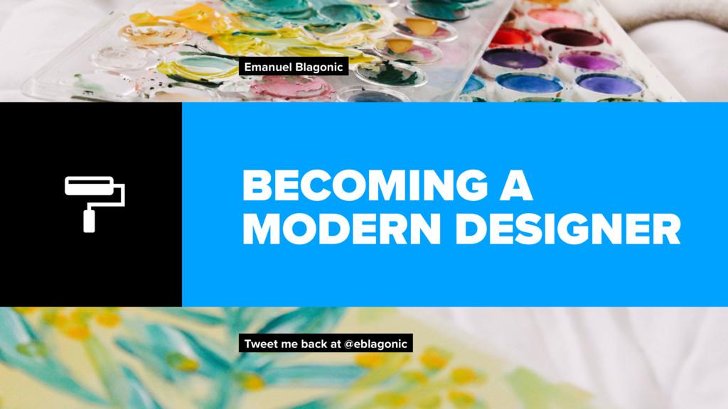 BECOMING A MODERN DESIGNER Emanuel Blagonic Twe...