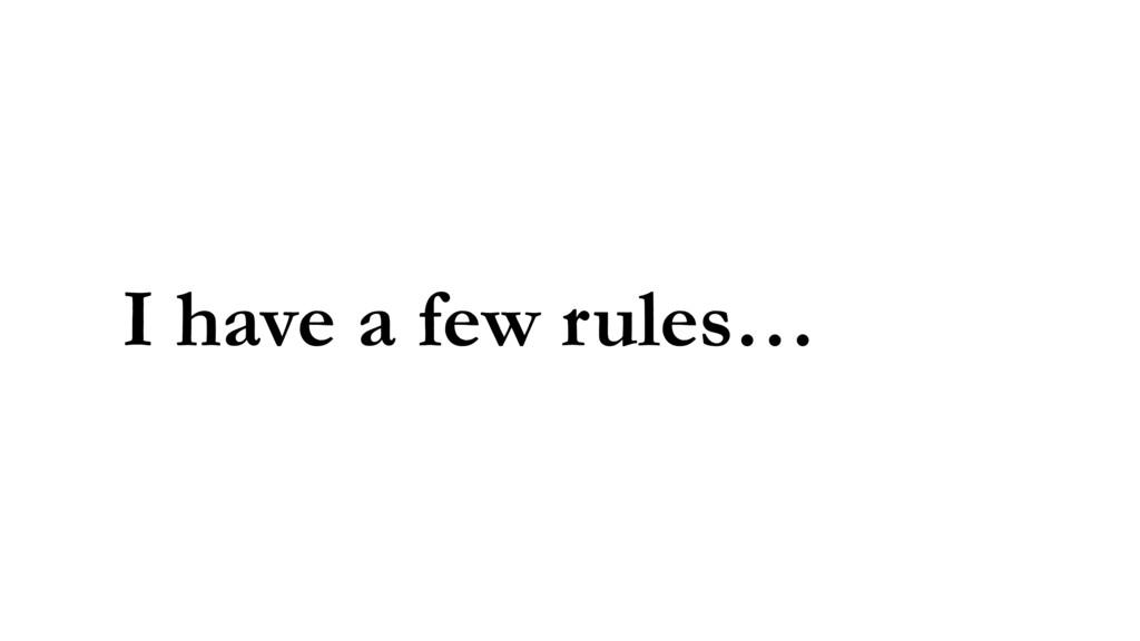 I have a few rules…