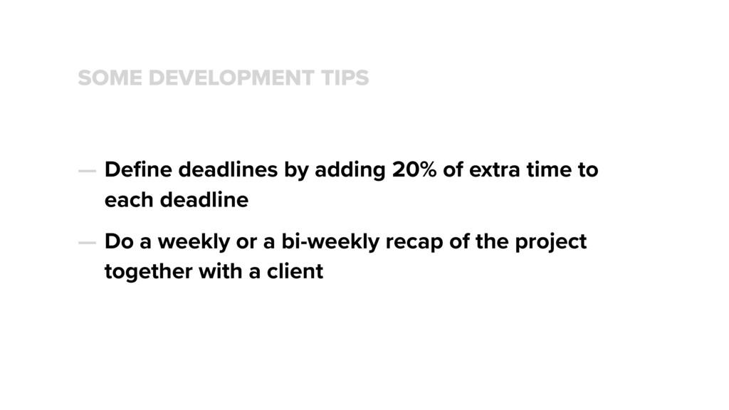 SOME DEVELOPMENT TIPS — Define deadlines by addi...