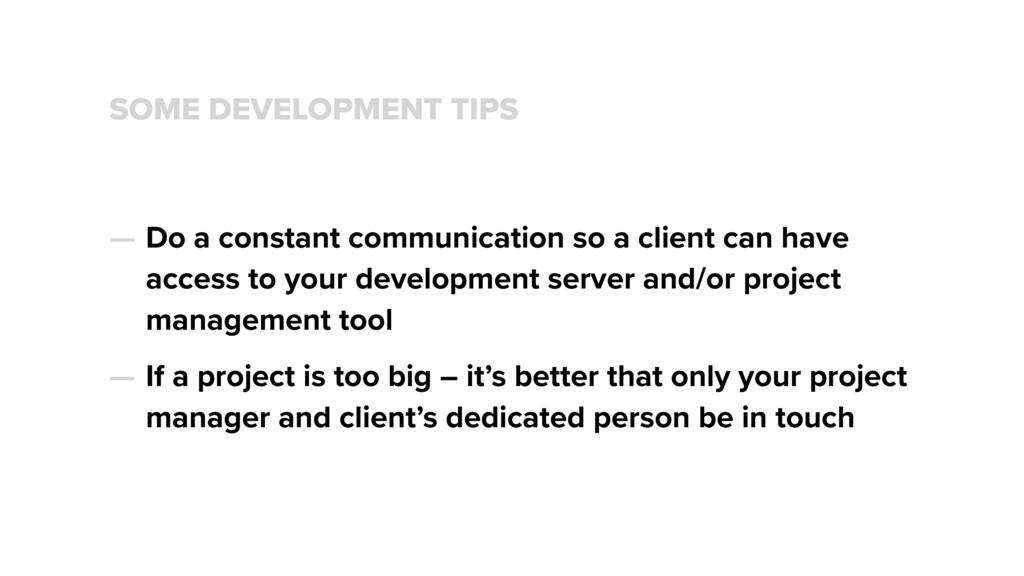 SOME DEVELOPMENT TIPS — Do a constant communica...