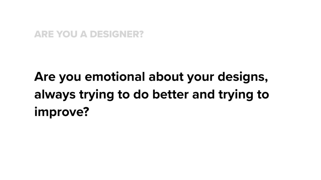 ARE YOU A DESIGNER? Are you emotional about you...